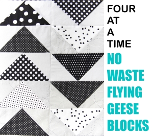 Four-At-A-Time No Waste Flying Geese Tutorial